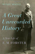 A Great Undiscovered History: A New Life of E. M. Forster von Wendy Moffat