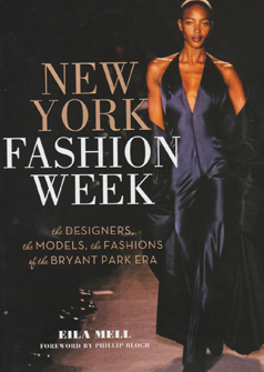 New York Fashion Week: The Designers, the Models, the Fashions of the Bryant Park Era